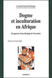 Dogme et inculturation en Afrique ; perspective d'une théologie de l'invention - Couverture - Format classique