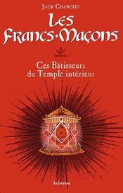 Les francs-maçons, ces bâtisseurs du temple intérieur - Intérieur - Format classique