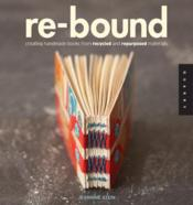 Vente livre :  Re-bound ; creating books from recycled and repurposed materials  - Jeannine Stein
