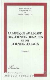 La Musique Au Regard Des Sciences Humaines Et Des Sciences Sociales T.2 - Intérieur - Format classique
