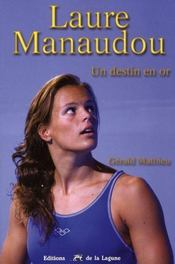 Laure Manaudou ; un destin en or  - GERALD MATHIEU