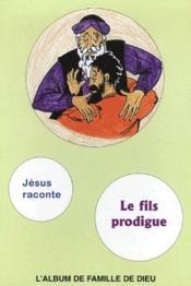 L'album de famille de Dieu ; Jésus raconte, le fils prodigue - Couverture - Format classique