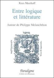 Entre logique et littérature ; autour de Philippe Mélanchthon - Couverture - Format classique