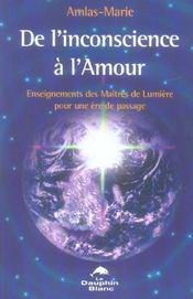 De l'inconscience à l'amour ; enseignements des maîtres de lumière - Intérieur - Format classique