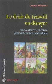 Le Droit Du Travail En Danger ; Une Ressource Collective Pour Des Combats Individuels - Intérieur - Format classique