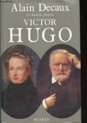 Victor Hugo -Luxe  - Alain Decaux