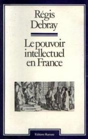 Vente  Le pouvoir intellectuel en france  - Regis Debray