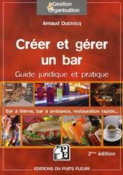 Creer et gerer un bar ; guide pratique et juridique: bar a themes, bar a ambiance, restauration rapide (2e edition)