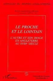 Le Proche Et Le Lointain ; L'Autre Et Son Image En Angleterre Au Xviii Siecle - Couverture - Format classique