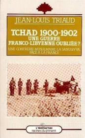 Tchad 1900-1902 ; une guerre franco-libyenne oubliée? une confrerie musulmane, la sanusiyya, face à la France - Couverture - Format classique