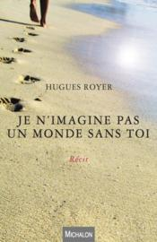 Vente  Je n'imagine pas un monde sans toi  - Hugues Royer
