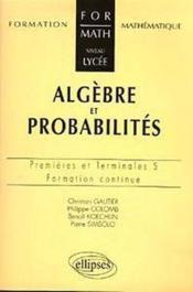 Algebre Et Probabilites Premieres Et Terminales S Formation Continue - Couverture - Format classique