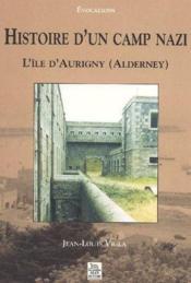 Histoire d'un camp nazi ; l'île d'Aurigny, Alderney - Couverture - Format classique