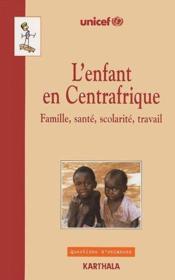 L'enfant en Centrafrique ; famille, santé, scolarité, travail - Couverture - Format classique