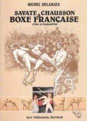 Savate Et Chausson Boxe Francaise D'Hier Et D'Aujourd'Hui - Couverture - Format classique