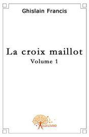 La croix de Maillot t.1 - Intérieur - Format classique