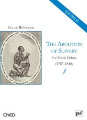 Vente livre :  The abolition of slavery ; the british debate 1787-1840  - Cecile Revauger