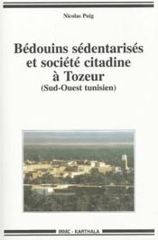 Bedouins sedentarises et societe citadine a Tozeur, sud-ouest tunisien - Couverture - Format classique