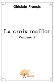 La croix Maillot t.2 - Intérieur - Format classique