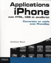 Vente livre :  Applications iphone avec HTML, CSS et Javascript ; conversion en natifs avec phone gap  - Jonathan Stark