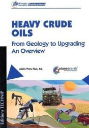 Vente livre :  Heavy crude oils ; from geology to upgrading ; an overview  - Alain-Yves Huc