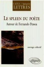 Le Spleen Du Poete Autour De Fernando Pessoa Capes Agregation Lettres - Intérieur - Format classique