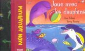 Mon Aquarium ; Joue Avec Les Dauphins - Couverture - Format classique