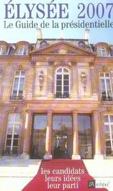 Elysee 2007 : le guide de la presidentielle - Intérieur - Format classique