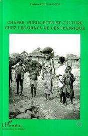 Chasse, Cueillette Et Culture Chez Les Gbaya De Centrafrique - Intérieur - Format classique