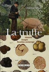 La truffe ; histoire, usages, recettes anciennes - Intérieur - Format classique