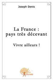 La France : pays très décevant ; vivre ailleurs ! - Intérieur - Format classique