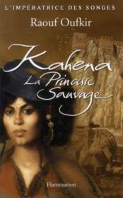 Kahena, La Princesse Sauvage – Raouf Oufkir