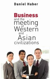 Vente livre :  Business and the meeting of western and asian civilizations  - Daniel Haber
