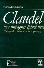 Claudel,Campagnes Epistol./Claudel, Les Campagnes Epistolaires/L'Epoque De Partage De Midi, 1904-190 - Couverture - Format classique