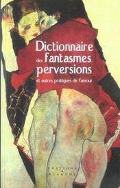 Dictionnaire des fantasmes et perversions ; et autres pratiques de l'amour - Intérieur - Format classique