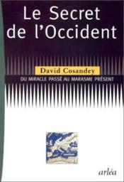 Secret De L'Occident. Du Miracle Passe Au Marasme Present (Le) - Couverture - Format classique