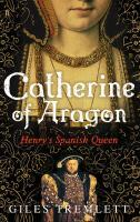 Vente livre :  Catherine of Aragon: Henry's Spanish Queen  - Giles Tremlett