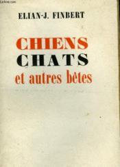 Chiens, Chats Et Autres Betes. - Couverture - Format classique