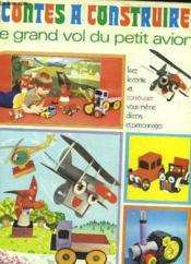 Contes A Construire Le Grand Vol Du Petit Avion - Couverture - Format classique