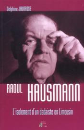 Raoul Hausmann. L'Isolement D'Un Dadaiste En Limousin - Couverture - Format classique