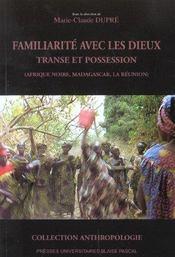 Familiarite Avec Les Dieux. Transe Et Possession (Afrique Noire, Mada Gascar, La Reunion) - Intérieur - Format classique