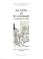 La croix et le croissant ; le christianisme face à l'islam - Couverture - Format classique