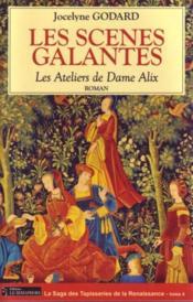 Les ateliers de dame alix t.4 ; les scènes galantes - Couverture - Format classique