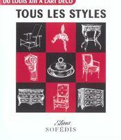 Tous Les Styles ; De Louis Xiii A L'Art Deco - Intérieur - Format classique