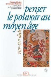 Penser le pouvoir au moyen âge ; VIIIe-XVe siècle - Couverture - Format classique