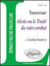 Etude Sur Yourcenar Alexis Ou Le Traite Du Vain Combat Epreuves De Francais - Couverture - Format classique
