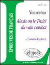 Etude Sur Yourcenar Alexis Ou Le Traite Du Vain Combat Epreuves De Francais - Intérieur - Format classique