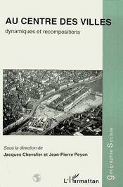 Au Centre Des Villes ; Dynamiques Et Recompositions - Intérieur - Format classique