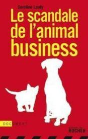 Vente livre :  Le scandale de l'animal business  - C. Lanty