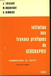 Initiation Aux Travaux Pratiques De Geographie. Commentaires De Cartes - Couverture - Format classique